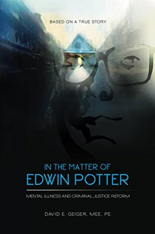 In the Matter of Edwin Potter: Mental Illness and Criminal Justice Reform