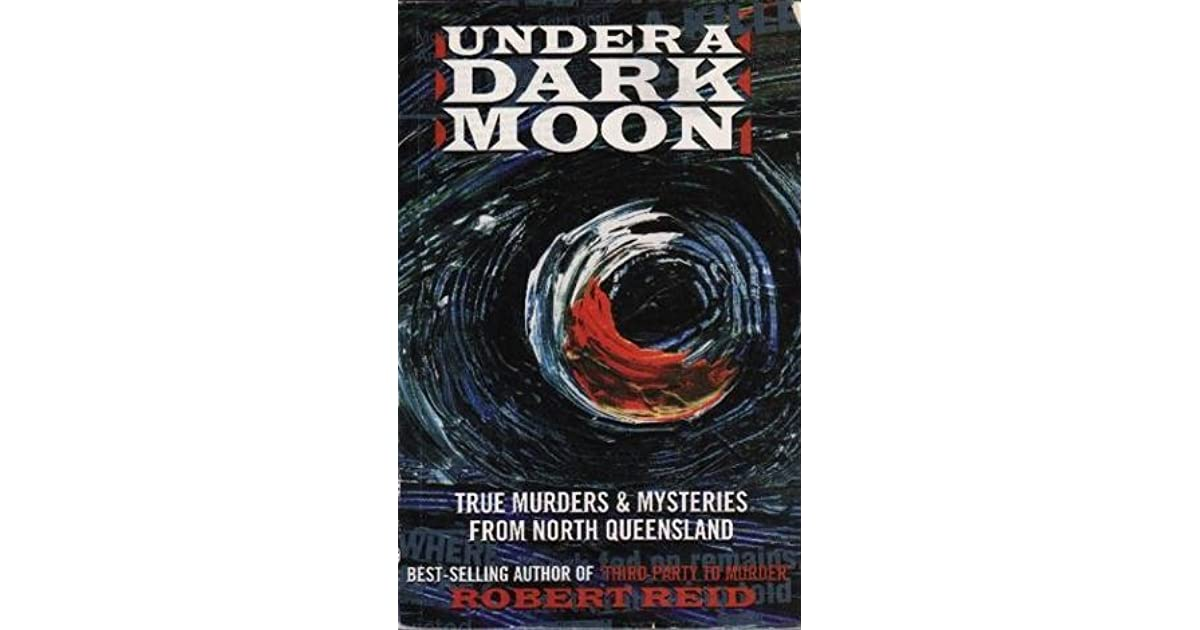 Under a Dark Moon: True Murders & Mysteries From North