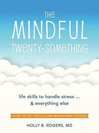 The Mindful Twenty-Something: Life Skills to Handle Stress…and Everything Else
