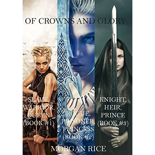Of Crowns And Glory Slave Warrior Queen Rogue Prisoner Princess Knight Heir Prince By Morgan Rice