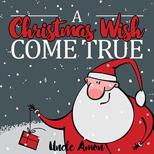 A Christmas Wish Come True: Christmas Story Picture Book for Kids (Children Christmas Books)
