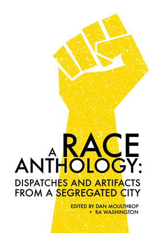 A Race Anthology: Dispatches and Artifacts from a Segregated City