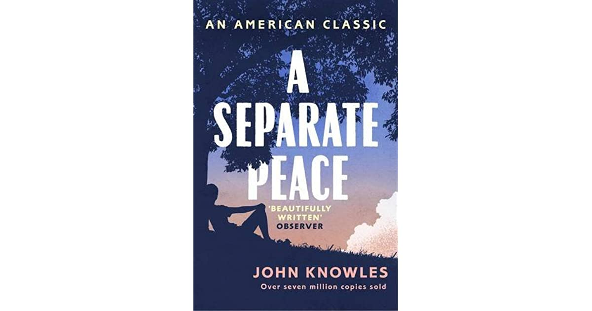 "a separate peace john knowles One of the major themes in a separate peace is the coming of age the theme of maturity can be viewed as a growing realization of the war in the school (in which the students realize that they have to enlist into the war ""as men""), or the private and interior crisis one goes through (such as gene discovering his identity as the novel."