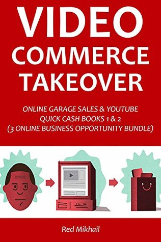 Video Commerce Takeover: ONLINE GARAGE SALES & YOUTUBE QUICK CASH BOOKS 1 & 2 (3 ONLINE BUSINESS OPPORTUNITY BUNDLE)