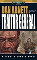 Traitor General (Gaunt's Ghosts Book 9)