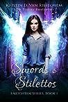 Swords & Stilettos by Kristin D. Van Risseghem
