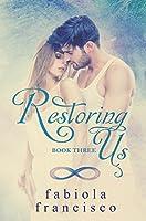 Restoring Us: Book Three (Restoring Series 3)
