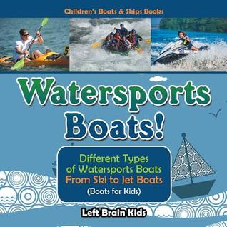 Watersports Boats! Different Types of Watersports Boats: From Ski to Jet Boats (Boats for Kids) - Children's Boats & Ships Books