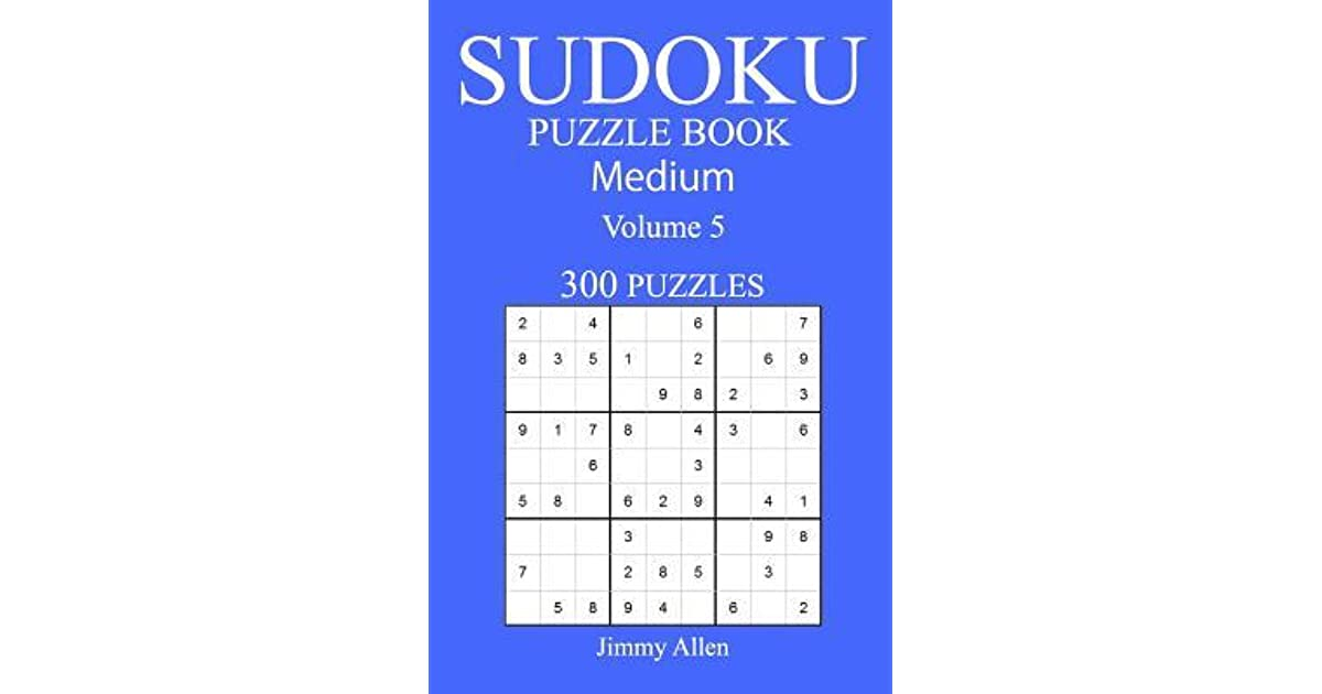 300 Medium Sudoku Puzzle Book: Volume 5 by Jimmy Allen