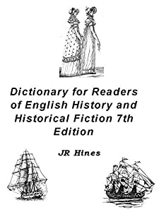 Dictionary for Readers of English History and Historical Fiction 7th Edition: 5937 Restoration, Georgian, Regency and Victorian Phrases