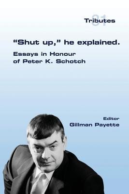 Shut Up, He Explained.: Essays in Honour of Peter K. Schotch