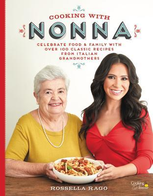 Cooking With Nonna More Than 100 Classic Family Recipes For Your