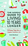 The Nordic Guide to Living 10 Years Longer by Bertil Marklund