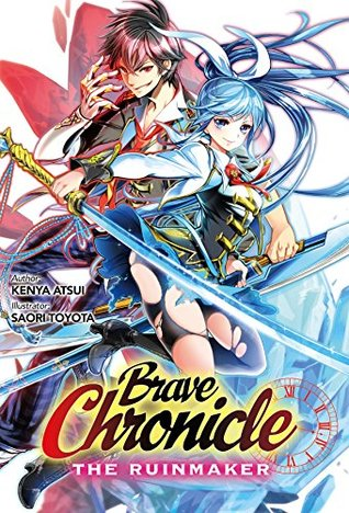 Brave Chronicle: The Ruinmaker by Kenya Atsui