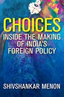 Choices: Inside the Making of India's Foreign Policy (Geopolitics in the 21st Century)