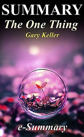 Summary - The One Thing: By Gary Keller - The Surprisingly Simple Truth Behind Extraordinary Results (The One Thing: The Surprisingly Simply Truth - Book, ... Hardcover, Audiobook, Audible, Summary)