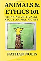 Animals and Ethics 101: Thinking Critically About Animal Rights