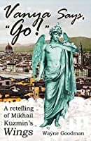 "Vanya Says, ""Go!"": A Retelling of Mikhail Kuzmin's ""Wings"""