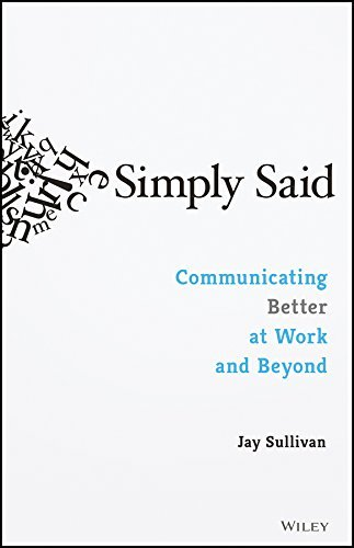 Simply Said Communicating Better at Work and Beyond