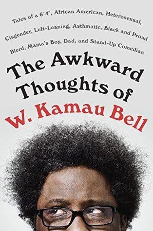 The Awkward Thoughts of W. Kamau Bell by W. Kamau Bell