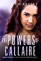 The Powers of Callaire (The Legend Mirror Book 3)