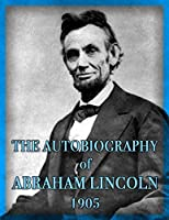 The Autobiography of Abraham Lincoln by Abraham Lincoln — Reviews ...