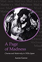 A Page of Madness: Cinema and Modernity in 1920s Japan (Michigan Monograph Series in Japanese Studies)