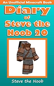 Diary of Steve the Noob 20 (An Unofficial Minecraft Book) (Minecraft Diary of Steve the Noob Collection)