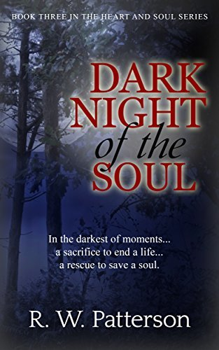Dark Night of the Soul: In the darkest of moments...a sacrifice to end a life...a rescue to save a soul. (Heart and Soul Book 3)