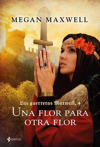 Una flor para otra flor (Las guerreras Maxwell, #4)