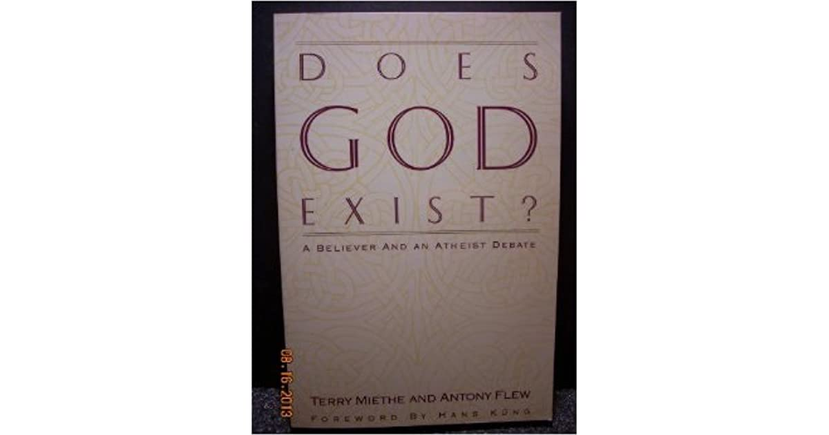 Does God Exist A Believer And An Atheist Debate By Terry L Miethe