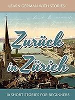 Learn German With Stories: Zurück in Zürich - 10 Short Stories For Beginners (Dino lernt Deutsch 8)