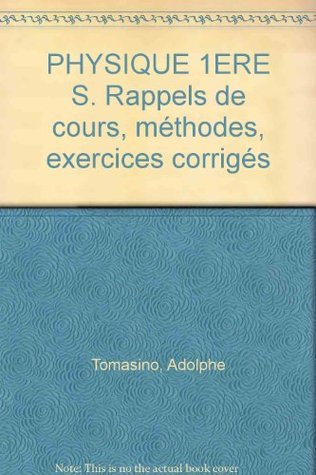 Physique 1ere S Rappels De Cours Methodes Exercices Corriges By Adolphe Tomasino