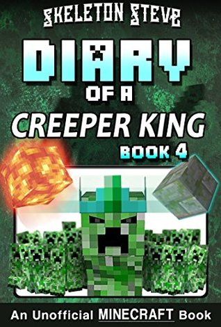 Minecraft Diary of a Creeper King - Book 4: Unofficial Minecraft Books for Kids, Teens, & Nerds - Adventure Fan Fiction Diary Series (Skeleton Steve & ... Collection - Cth'ka the Creeper King)