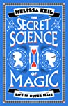 The Secret Science of Magic by Melissa Keil