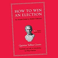 How to Win an Election: An Ancient Guide for Modern Politicians