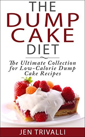 Quick and Easy: The Dump Cake Diet: The Ultimate Collection