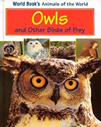 Owls and Other Birds of Prey: Book Author, Mary E. Reid (World Book's Animals of the World)