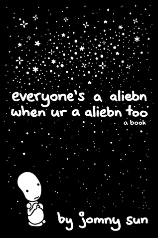 Everyone's a Aliebn When Ur a Aliebn Too