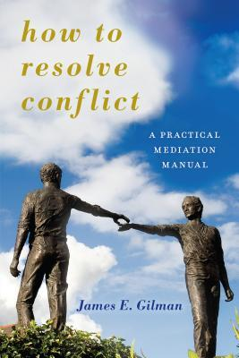 How to Resolve Conflict A Practical Mediation Manual