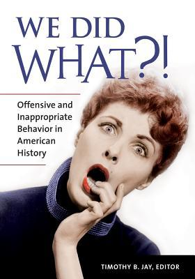 We Did What! Offensive and Inappropriate Behavior in American History