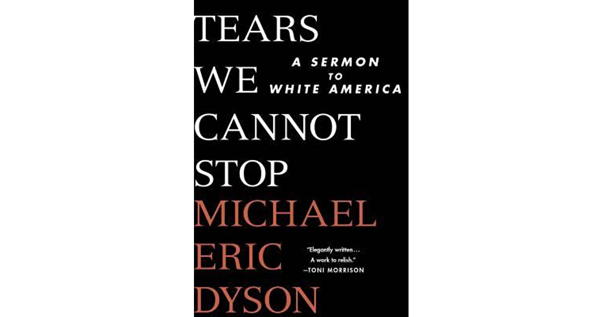 Tears We Cannot Stop: A Sermon to White America by Michael