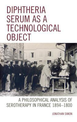 Diphtheria Serum as a Technological Object: A Philosophical Analysis of Serotherapy in France 1894-1900