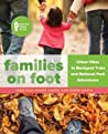 Families on Foot: Urban Hikes to Backyard Treks and National Park Adventures