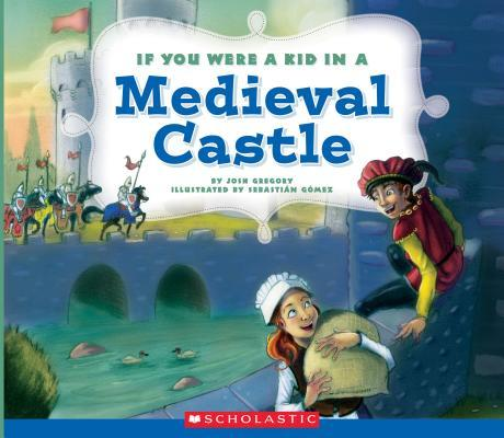 If You Were a Kid in a Medieval Castle Josh Gregory