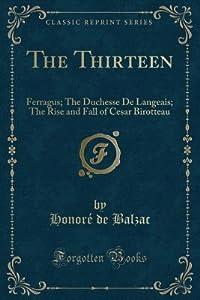 The Thirteen: Ferragus; The Duchesse de Langeais; The Rise and Fall of Cesar Birotteau