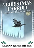 A Christmas Carroll: A Strangely Beautiful Novella