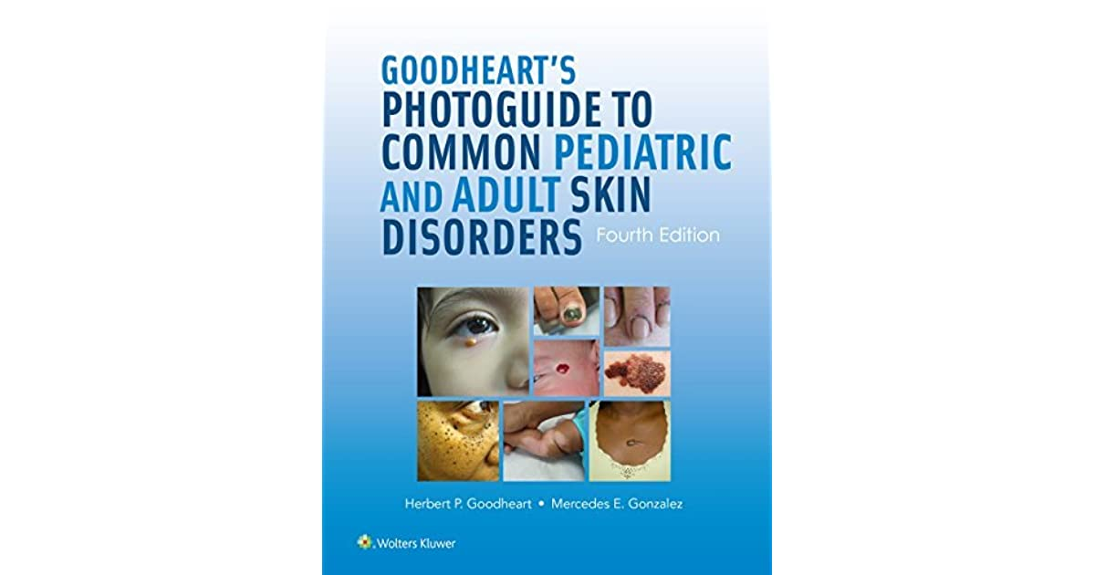 Goodheart's Photoguide to Common Pediatric and Adult Skin ...