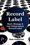 Record Label: Start, Manage & Run Independent Record Label (home recording,music production,music habits,music harmony,record label marketing,recording engineering)