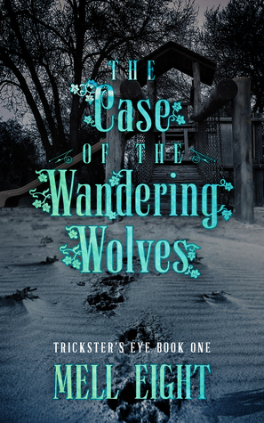 The Case of the Wandering Wolves (Trickster's Eye #1)